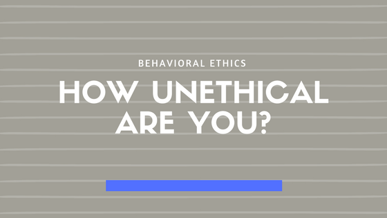 You're Probably Not as Ethical as You Think You Are?