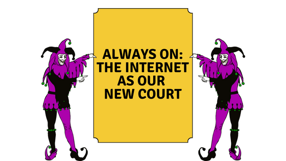 Always On: The Internet As Our NewCourt